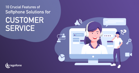10 Crucial Features of Softphone Solutions for Customer Service