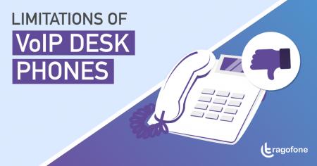 9 Limitations of Using VoIP DeskPhones